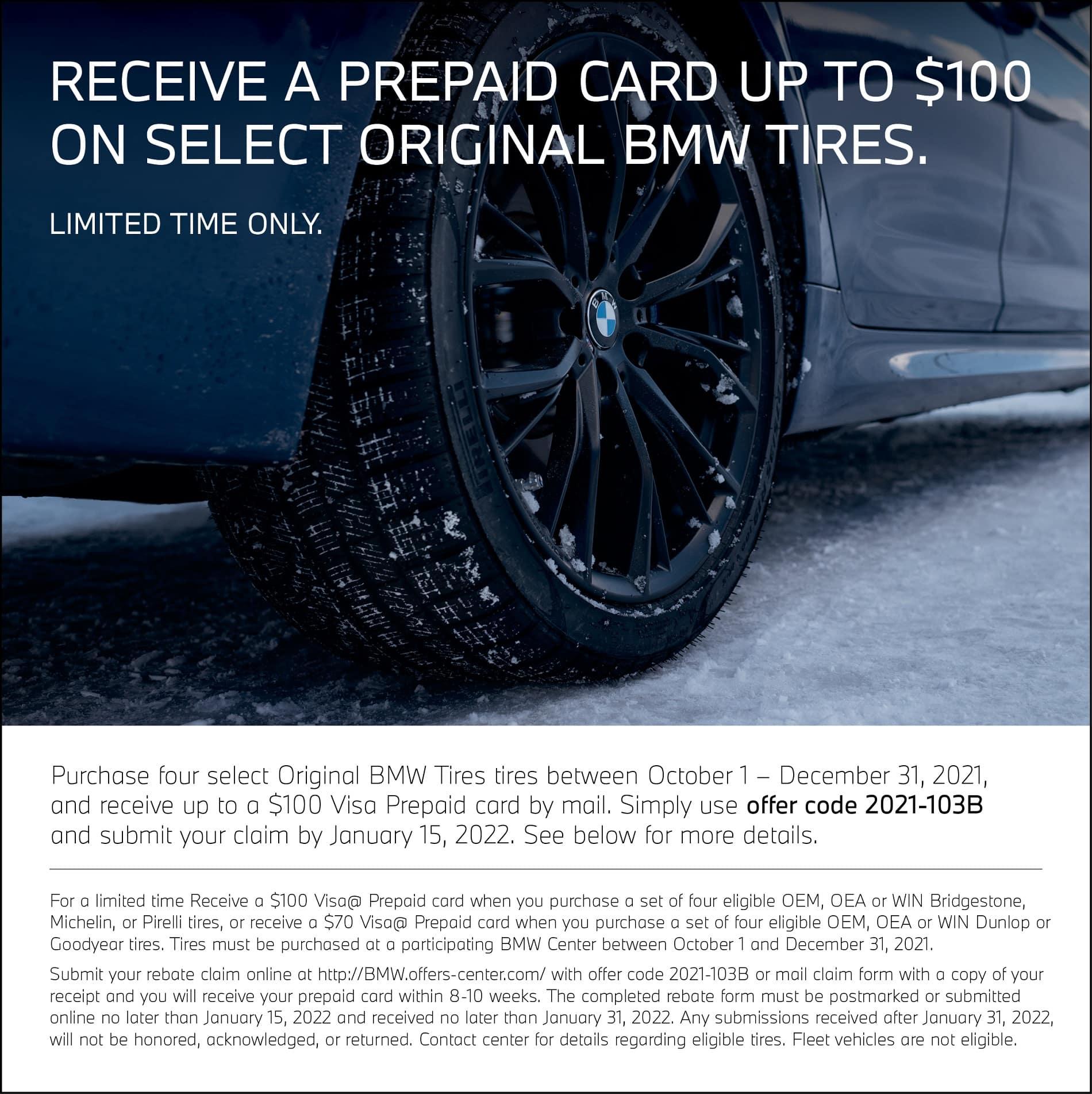BMW Tire Rebate Special. Get up to $100 Visa Prepaid Card.