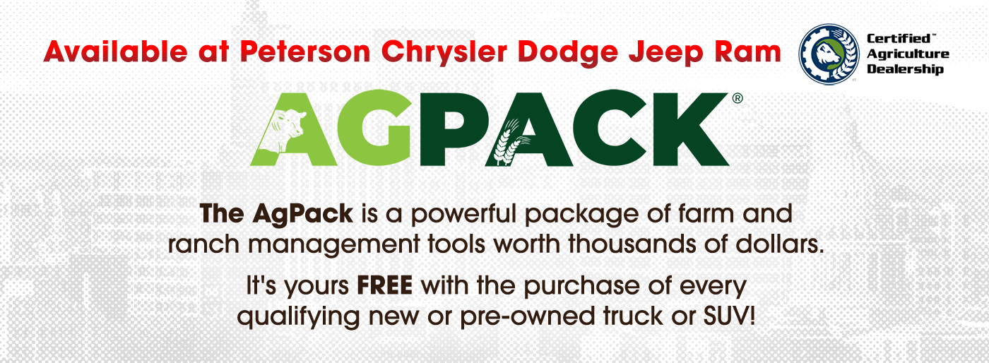 Peterson Chrysler Dodge Jeep Ram is a Certified Agriculture Dealership. The AgPack is a powerful package of farm and ranch management tools worth thousands of dollars.