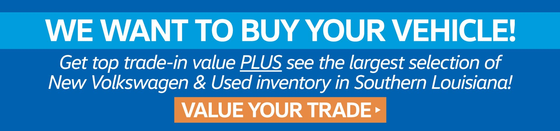 We want to buy your vehicle - Click to Value Your Trade